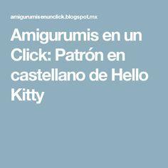 Amigurumis en un Click: Patrón en castellano de Hello Kitty