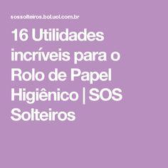 16 Utilidades incríveis para o Rolo de Papel Higiênico | SOS Solteiros