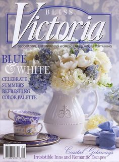 Victoria magazine ~ has been my most favorite publication since it's premiere issue in 1987/spring, if my memory serves me right. And I have them from that date onward.  Was excited to see them come back after ceasing production in the early 2000's...LOVE the blue & white issues the best!