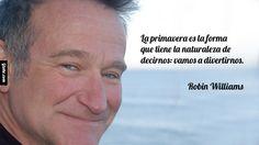 La primavera es la forma que tiene la naturaleza de decirnos: vamos a divertirnos. - Robin Williams http://gtobe.com/?p=1464