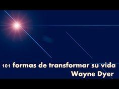 101 formas de transformar su vida. Wayne Dyer - YouTube