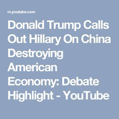 Donald Trump Calls Out Hillary On China Destroying American Economy: Debate Highlight - YouTube