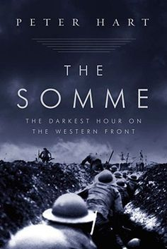 The Somme: The Darkest Hour on the Western Front, by Peter Hart. The definitive account of one of the bloodiest battles in world history—a military tragedy that would come to define a generation. Books To Read, My Books, Battle Of The Somme, Book Annotation, Air Fighter, Time Magazine, World War One, History Books, Book Authors
