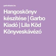 Hangoskönyv készítése | Garbo Kiadó | Lila Köd Könyveskávézó