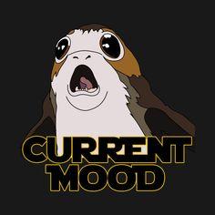 Current mood porg shirt 'Star+Wars+Porg+Current+Mood' design on @TeePublic!