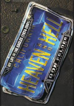Heaven and Hell - Don Felder book - http://musicplatter.com/2013/11/10/the-eagles-band-battles-breakup-books-and-classic-concert/