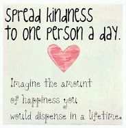 I found this lovely thought on White Ironstone Cottage's beautiful blog.  I am thinking about this today - how much kindness you could spread in a lifetime, just one day at a time.