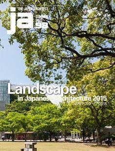 JA: The Japan architect. Nº 98 Summer  2015. Lanscape in Japanese Architecture 2015. Sumario: https://www.japlusu.com/shop/product/ja98-summer-2015  Na biblioteca: http://kmelot.biblioteca.udc.es/record=b1179819~S1*gag