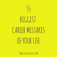 Sharing the 55 biggest career mistakes because aint nobody got time for these.