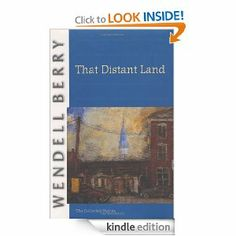 That Distant Land: The Collected Stories (Port William)  Wendell Berry Charming and emotional and funny stories beautifully written.
