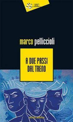 A due passi dal treno - Marco Pelliccioli - Eclissi Editrice - Premio Calvino 2014 - Libro EclissiEditrice.com