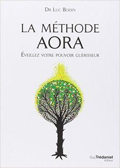 Amazon.fr - La méthode Aora : Éveillez votre pouvoir guérisseur - Luc Bodin - Livres