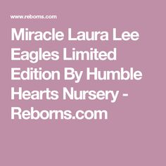Miracle Laura Lee Eagles Limited Edition By Humble Hearts Nursery - Reborns.com