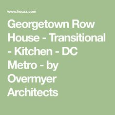 Georgetown Row House - Transitional - Kitchen - DC Metro - by Overmyer Architects