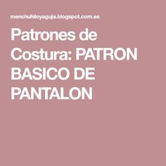 Patrones de Costura: PATRON BASICO DE PANTALON Flamenco Costume, Diy And Crafts, Sewing, Pattern, Camilla, Regional, Crafting, Ideas, Fashion