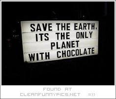 Only chocolate lovers like me can understand the deepness of this sign. What would we do without chocolate? Are you a chocomaniac, think about it, what would you do with we lived in a planet without chocolate. I cannot even … Continue reading → Erin Hanson, Protest Signs, Visual Statements, Save The Planet, Funny Signs, Wise Words, I Laughed, Decir No, Funny Quotes