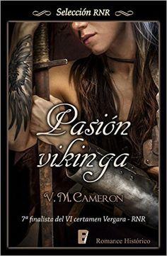 V. M. Cameron sorprende con su novela Pasión vikinga, publicada por Selección RNR. Si creías que lo habías leído todo sobre los terroríficos vikingos, esta novela te dará un nuevo punto de vista. «…