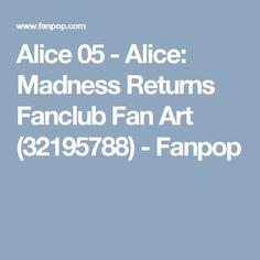 Alice 05 - Alice: Madness Returns Fanclub Fan Art (32195788) - Fanpop