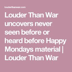 Louder Than War uncovers never seen before or heard before Happy Mondays material | Louder Than War