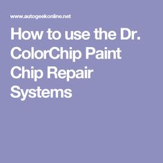 How to use the Dr. ColorChip Paint Chip Repair Systems
