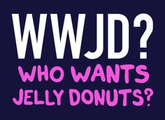 Who Wants Jelly Donuts?