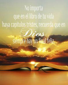 No importa que en el libro de tu vida haya capítulos tristes, recuerda que en Dios siempre hay un final feliz.