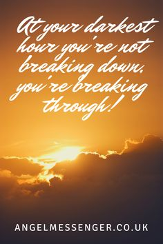 """When everything seems to be at its darkest, it is only then does our soul bring us the energy to break through. So today's mantra is, """"I am not breaking down, I am in the process of breaking through!"""" Trance, Mantra, Angel, Messages, Celestial, Sunset, Sayings, Dark, Outdoor"""