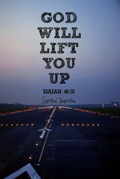 God will lift you up...Isaiah 40:31