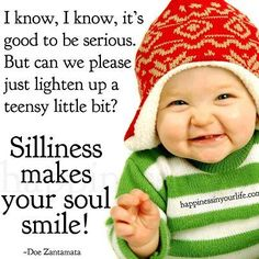 Silliness makes your soul Smile!