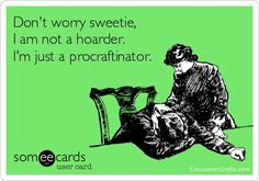 Don't worry sweetie, I am not a (yarn) hoarder, I'm just a procraftinator. Crochet, Knitting and Fiber Humor