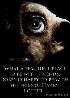 What a beautiful place to be with friends. Dobby (Harry Potter and the Deathly Hallows) Harry Potter Tumblr, Harry Potter Fan Art, Harry Potter Facts, Harry Potter World, Dobby Harry Potter Quotes, Dumbledore Quotes, Harry Potter Friendship Quotes, Friendship Quotes Images, Harry Potter Birthday Quotes