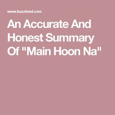 """An Accurate And Honest Summary Of """"Main Hoon Na"""""""