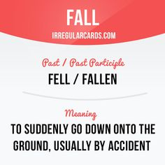 """Fall"" means to suddenly go down onto the ground, usually by accident. Example: The boy fell down and hurt his leg."