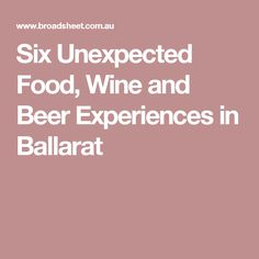 Six Unexpected Food, Wine and Beer Experiences in Ballarat