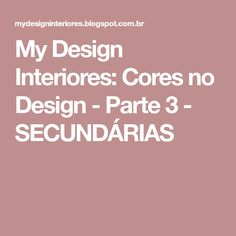 My Design Interiores: Cores no Design - Parte 3 - SECUNDÁRIAS