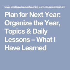 Plan for Next Year: Organize the Year, Topics & Daily Lessons – What I Have Learned