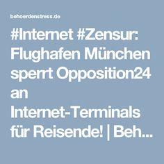 #Internet #Zensur: Flughafen München sperrt Opposition24 an Internet-Terminals für Reisende! | Behoerdenstress