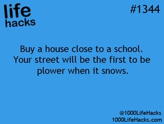 Life Hacks #1344 - Buy a house close to a school. Your street will be the first to be plowed when it snows.