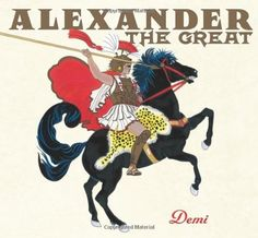"""Alexander the Great by Demi, """"Demi's storytelling skills bring Alexander the Great's exploits to life. Her splendid illustrations were painted with Chinese inks and gold overlays and with frames inspired by jewels from the tomb of Philip II of Macedonia at Verghina."""""""