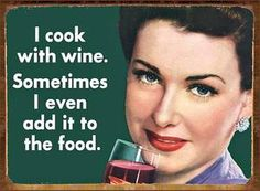 Wine Humor: Wine lover's slogan and what every great chef already knew! Vintage Humor, Retro Humor, Vintage Signs, Beer And Wine Refrigerators, Retro Quotes, Funny Posters, Wine Quotes, Wine Sayings, Food Humor