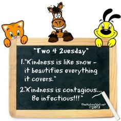 "(good for any day!)  Here's this week's ""Two 4 2uesday""... 1. ""Kindness is like snow - it beautifies everything it covers."" 2. ""Kindness is contagious! Be infectious!!!"" ----------------------- #Two4Tuesday #2ForTuesday"