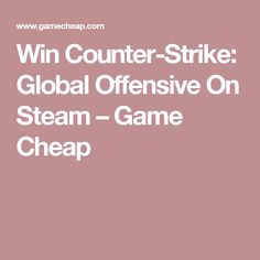 Win Counter-Strike: Global Offensive On Steam – Game Cheap