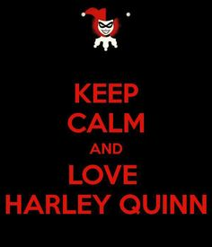 Keep Calm and Love Harley Quinn