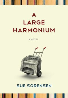 A Large Harmonium by Sue Sorensen.  A Large Harmonium: English Lit professor Janey Erlicksen wonders if she's coming unravelled, as her daily life progresses through the onslaught from work, friends and family, and her despotic toddler Little Max.