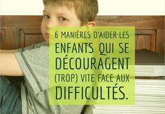 6 manières d'aider les enfants qui se découragent (trop) vite face aux difficultés.