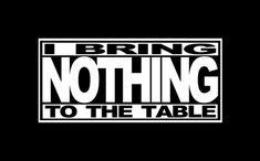 I BRING NOTHING TO THE TABLE T-SHIRT, tshirthell.com