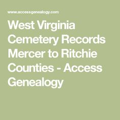 West Virginia Cemetery Records Mercer to Ritchie Counties - Access Genealogy