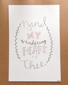 Hand lettered Come Thou Fount quote by LetteringByCharlotte I love Charlotte, she is a wonderful young woman of God and has the biggest heart known to man. One of my very best friends <3