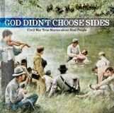 God Didn't Choose Sides, Vol. 1: Civil War True Stories About Real People [CD]