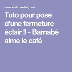 Tuto pour pose d'une fermeture éclair !! - Barnabé aime le café